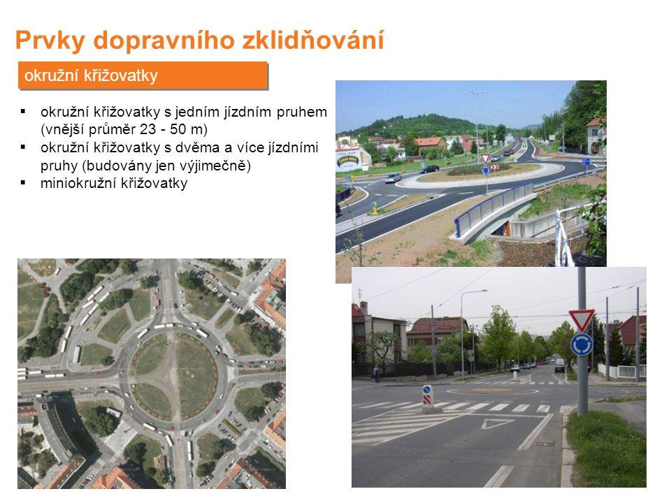 Prvky dopravního zklidňování okružní křižovatky  okružní křižovatky s jedním jízdním pruhem (vnější průměr 23 - 50 m)  okružní křižovatky s dvěma a