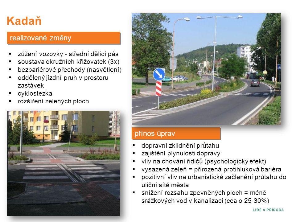 Kadaň realizované změny  zúžení vozovky - střední dělicí pás  soustava okružních křižovatek (3x)  bezbariérové přechody (nasvětlení)  oddělený jíz