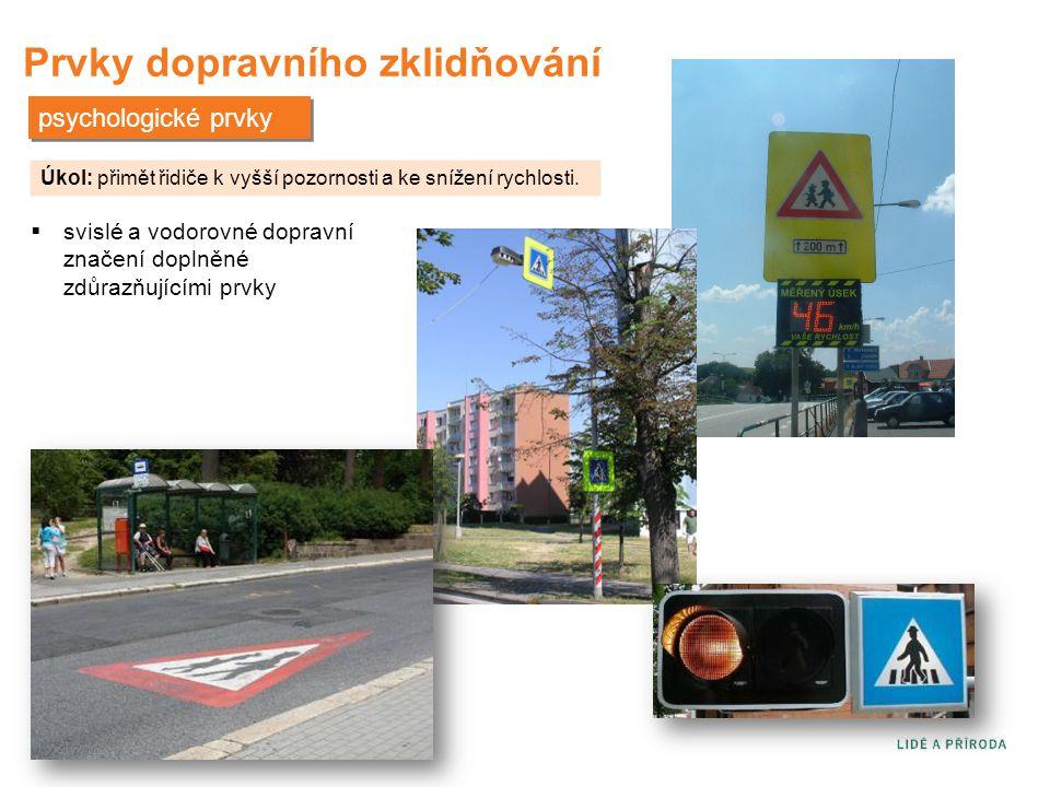 Prvky dopravního zklidňování psychologické prvky Úkol: přimět řidiče k vyšší pozornosti a ke snížení rychlosti.  svislé a vodorovné dopravní značení