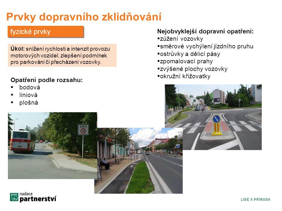 Prvky dopravního zklidňování fyzické prvky Úkol: snížení rychlosti a intenzit provozu motorových vozidel, zlepšení podmínek pro parkování či přecházen