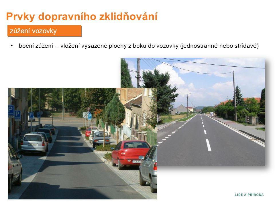 Prvky dopravního zklidňování zúžení vozovky  boční zúžení – vložení vysazené plochy z boku do vozovky (jednostranné nebo střídavé)