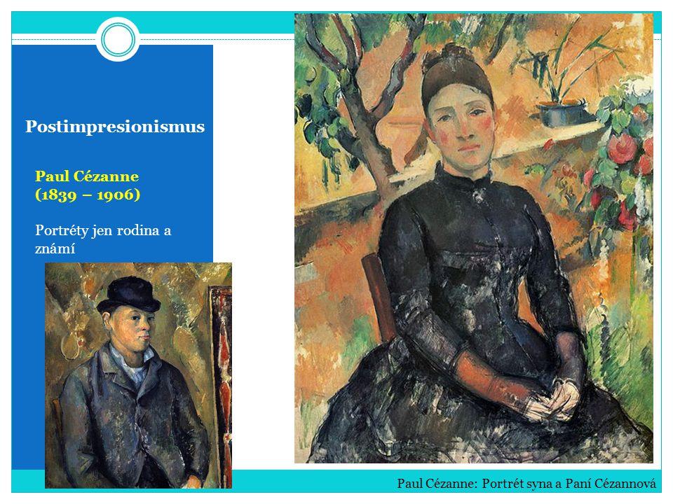 Postimpresionismus Paul Cézanne (1839 – 1906) Portréty jen rodina a známí Paul Cézanne: Portrét syna a Paní Cézannová