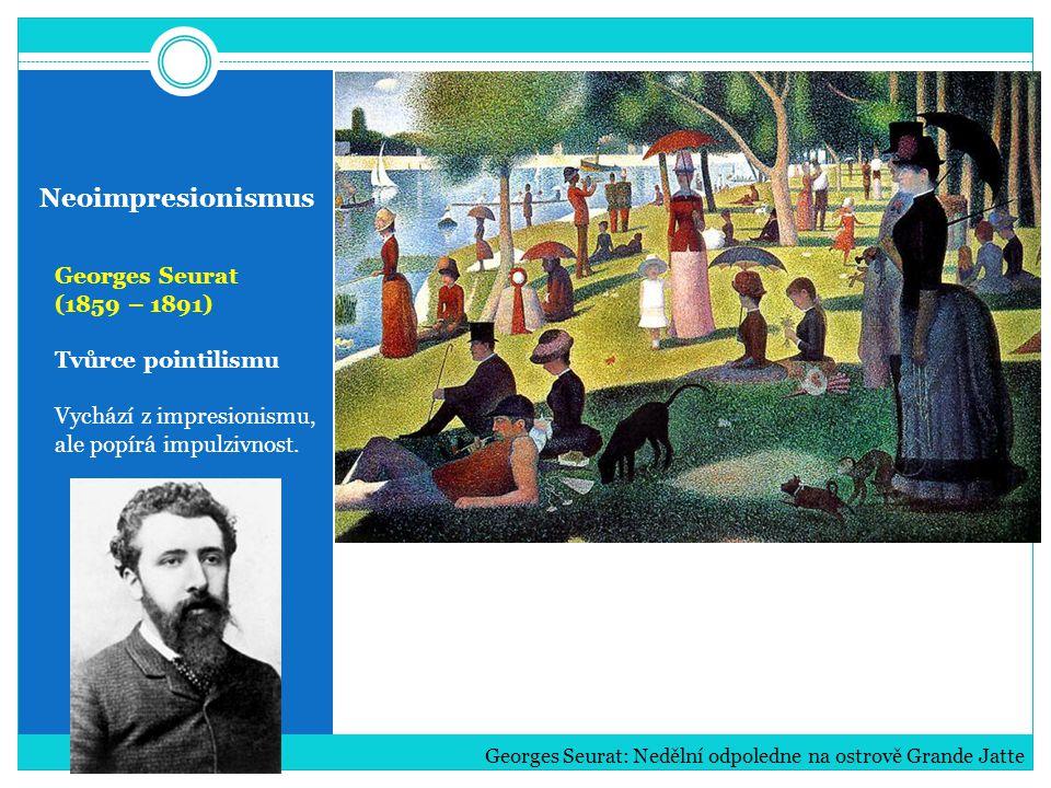 Neoimpresionismus Georges Seurat (1859 – 1891) Tvůrce pointilismu Vychází z impresionismu, ale popírá impulzivnost. Georges Seurat: Nedělní odpoledne