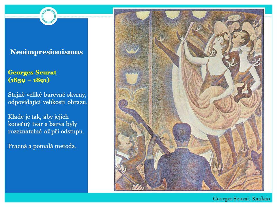 Neoimpresionismus Georges Seurat (1859 – 1891) Stejně veliké barevné skvrny, odpovídající velikosti obrazu.