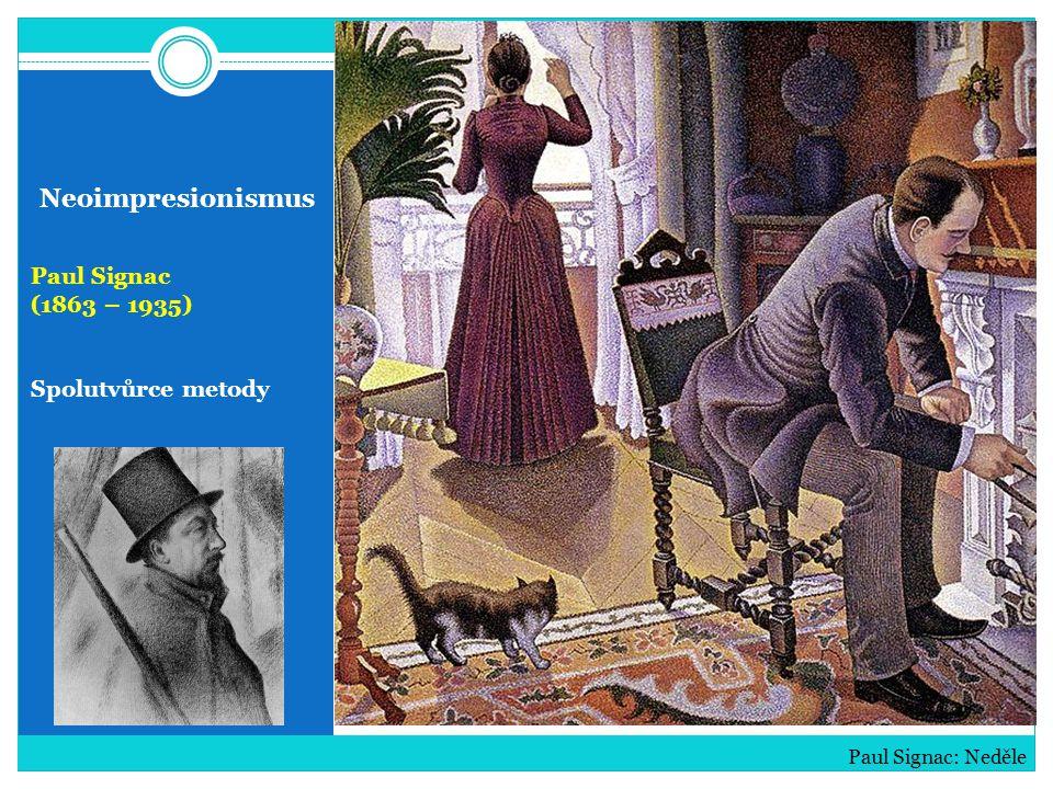 Neoimpresionismus Paul Signac (1863 – 1935) Spolutvůrce metody Paul Signac: Neděle