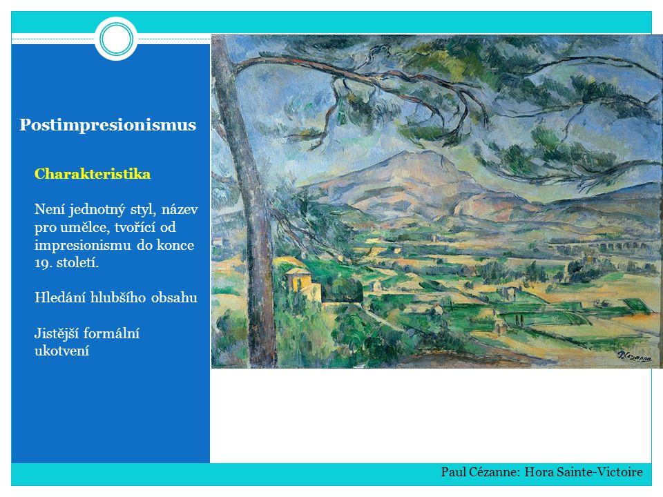 Postimpresionismus Charakteristika Není jednotný styl, název pro umělce, tvořící od impresionismu do konce 19. století. Hledání hlubšího obsahu Jistěj