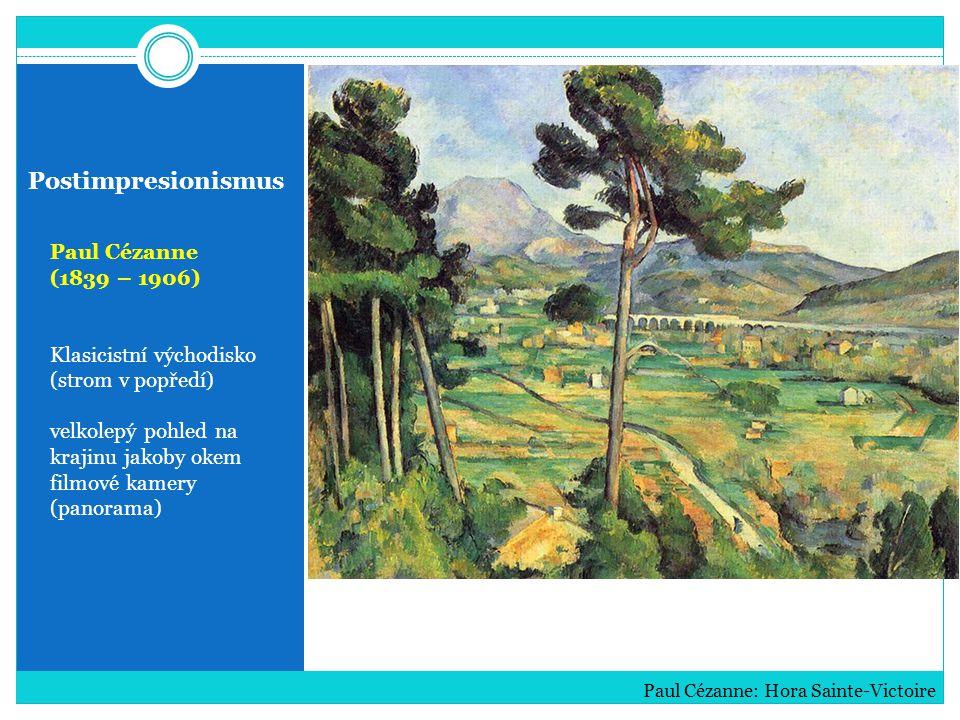 Postimpresionismus Paul Cézanne (1839 – 1906) Klasicistní východisko (strom v popředí) velkolepý pohled na krajinu jakoby okem filmové kamery (panorama) Paul Cézanne: Hora Sainte-Victoire