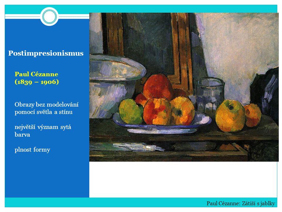 Postimpresionismus Paul Cézanne (1839 – 1906) Obrazy bez modelování pomocí světla a stínu největší význam sytá barva plnost formy Paul Cézanne: Zátiší s jablky