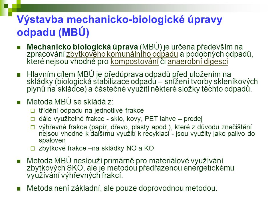 Výstavba mechanicko-biologické úpravy odpadu (MBÚ)  Mechanicko biologická úprava (MBÚ) je určena především na zpracování zbytkového komunálního odpad
