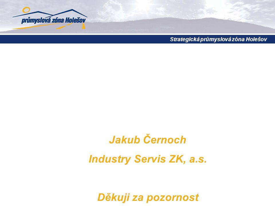 Jakub Černoch Industry Servis ZK, a.s. Děkuji za pozornost Strategická průmyslová zóna Holešov