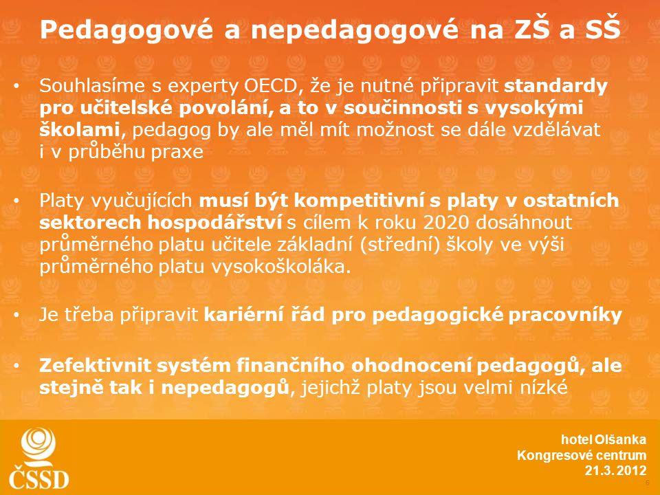 Pedagogové a nepedagogové na ZŠ a SŠ • Souhlasíme s experty OECD, že je nutné připravit standardy pro učitelské povolání, a to v součinnosti s vysokými školami, pedagog by ale měl mít možnost se dále vzdělávat i v průběhu praxe • Platy vyučujících musí být kompetitivní s platy v ostatních sektorech hospodářství s cílem k roku 2020 dosáhnout průměrného platu učitele základní (střední) školy ve výši průměrného platu vysokoškoláka.