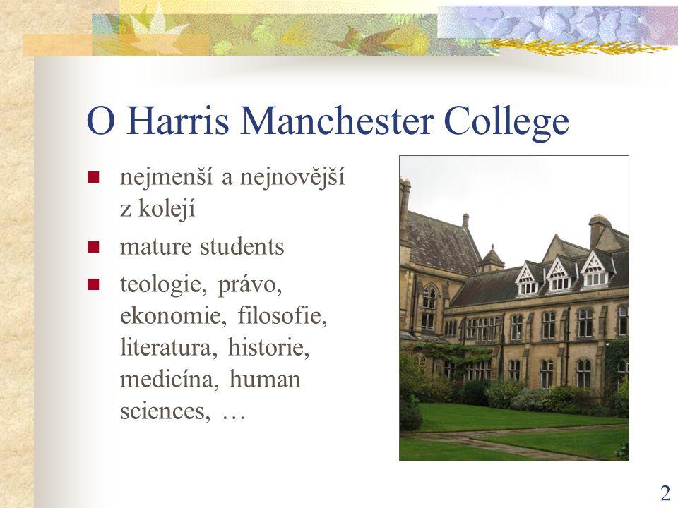 2 O Harris Manchester College  nejmenší a nejnovější z kolejí  mature students  teologie, právo, ekonomie, filosofie, literatura, historie, medicína, human sciences, …