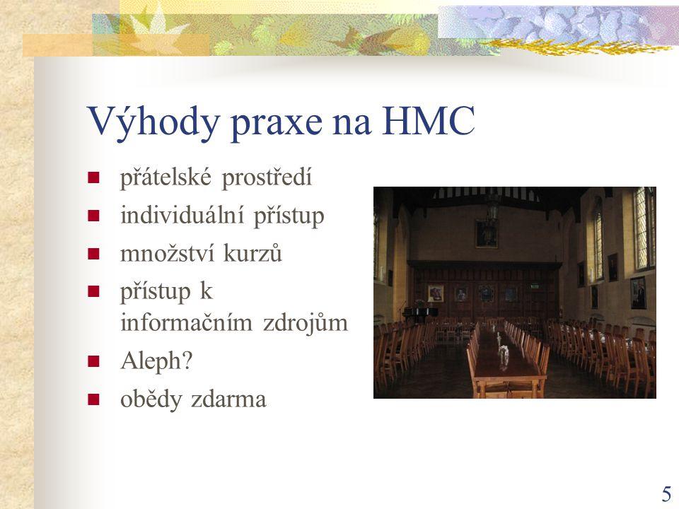 5 Výhody praxe na HMC  přátelské prostředí  individuální přístup  množství kurzů  přístup k informačním zdrojům  Aleph?  obědy zdarma