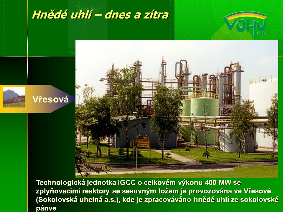 Vřesová Technologická jednotka IGCC o celkovém výkonu 400 MW se zplyňovacími reaktory se sesuvným ložem je provozována ve Vřesové (Sokolovská uhelná a