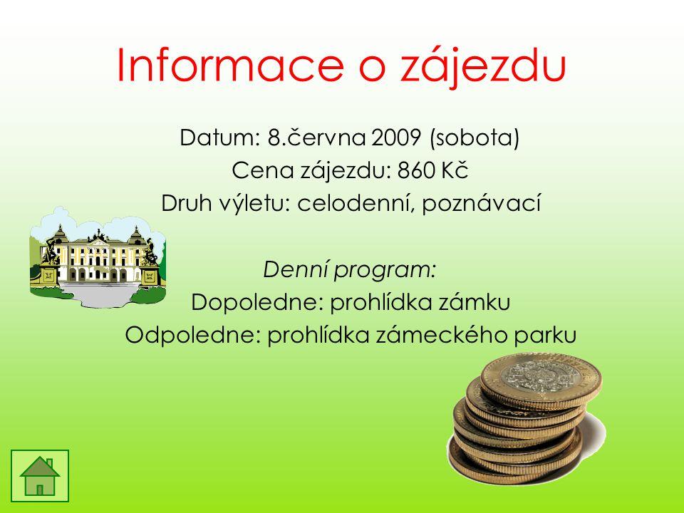 Informace o zájezdu Datum: 8.června 2009 (sobota) Cena zájezdu: 860 Kč Druh výletu: celodenní, poznávací Denní program: Dopoledne: prohlídka zámku Odp