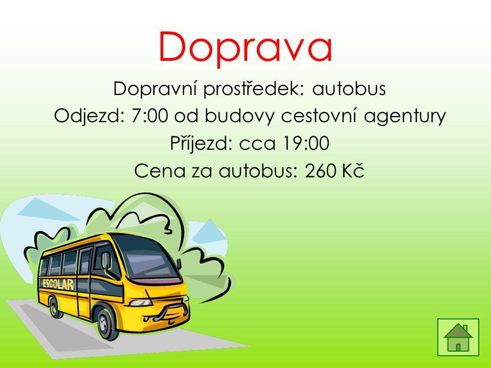 Doprava Dopravní prostředek: autobus Odjezd: 7:00 od budovy cestovní agentury Příjezd: cca 19:00 Cena za autobus: 260 Kč