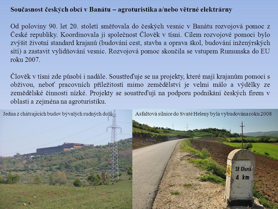 Současnost českých obcí v Banátu – agroturistika a/nebo větrné elektrárny Od poloviny 90.