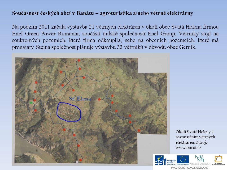 Současnost českých obcí v Banátu – agroturistika a/nebo větrné elektrárny Na podzim 2011 začala výstavba 21 větrných elektráren v okolí obce Svatá Helena firmou Enel Green Power Romania, součástí italské společnosti Enel Group.