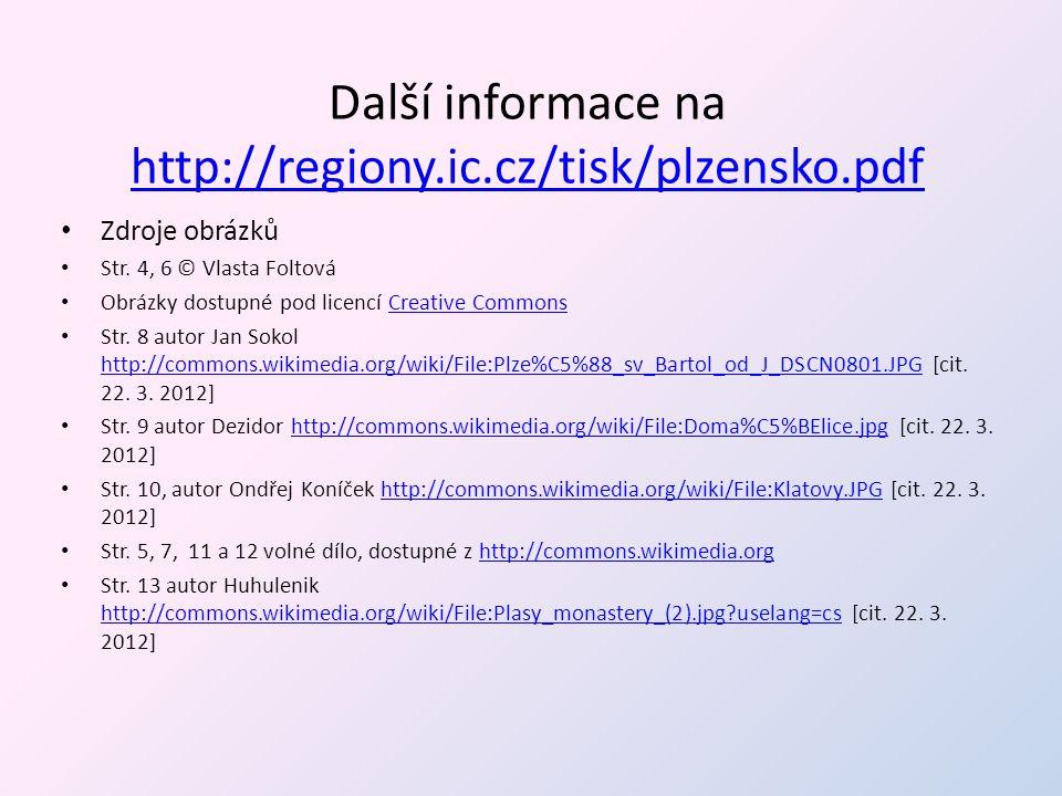 Další informace na http://regiony.ic.cz/tisk/plzensko.pdf http://regiony.ic.cz/tisk/plzensko.pdf • Zdroje obrázků • Str. 4, 6 © Vlasta Foltová • Obráz