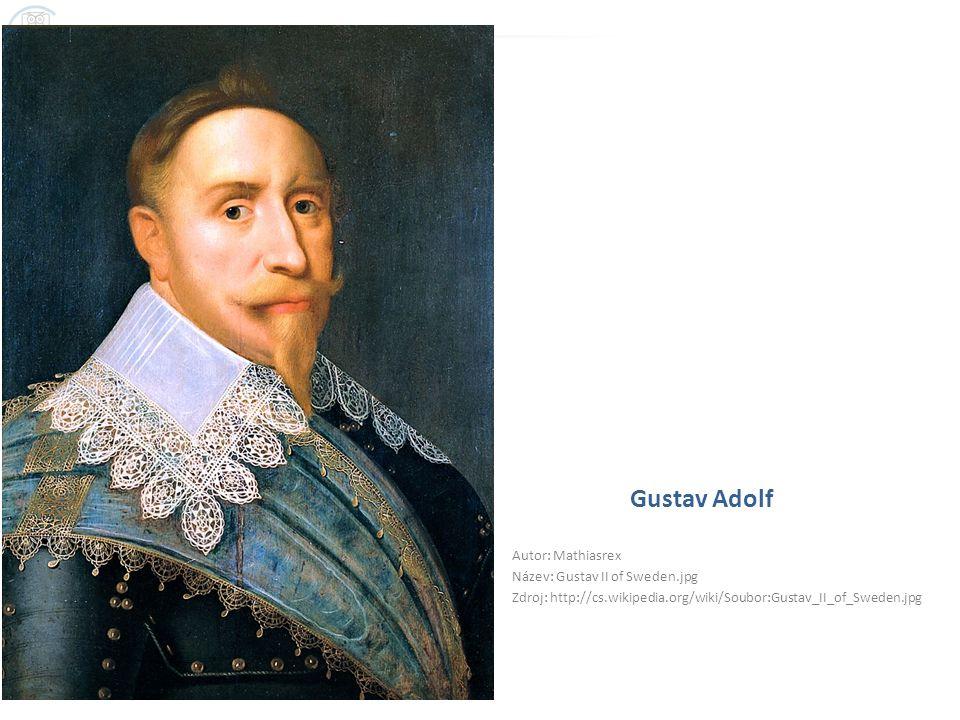Gustav Adolf Autor: Mathiasrex Název: Gustav II of Sweden.jpg Zdroj: http://cs.wikipedia.org/wiki/Soubor:Gustav_II_of_Sweden.jpg