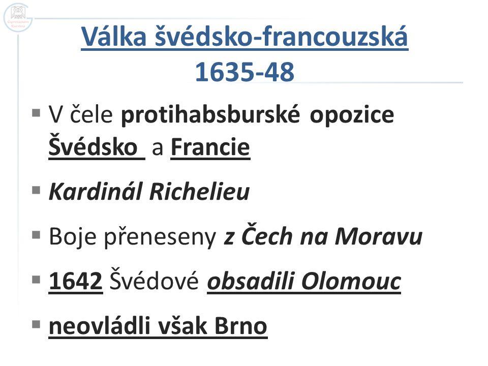  V čele protihabsburské opozice Švédsko a Francie  Kardinál Richelieu  Boje přeneseny z Čech na Moravu  1642 Švédové obsadili Olomouc  neovládli