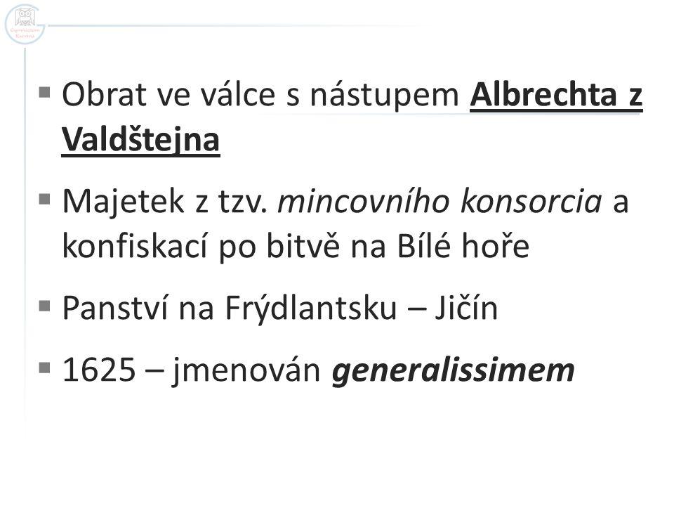  Obrat ve válce s nástupem Albrechta z Valdštejna  Majetek z tzv. mincovního konsorcia a konfiskací po bitvě na Bílé hoře  Panství na Frýdlantsku –