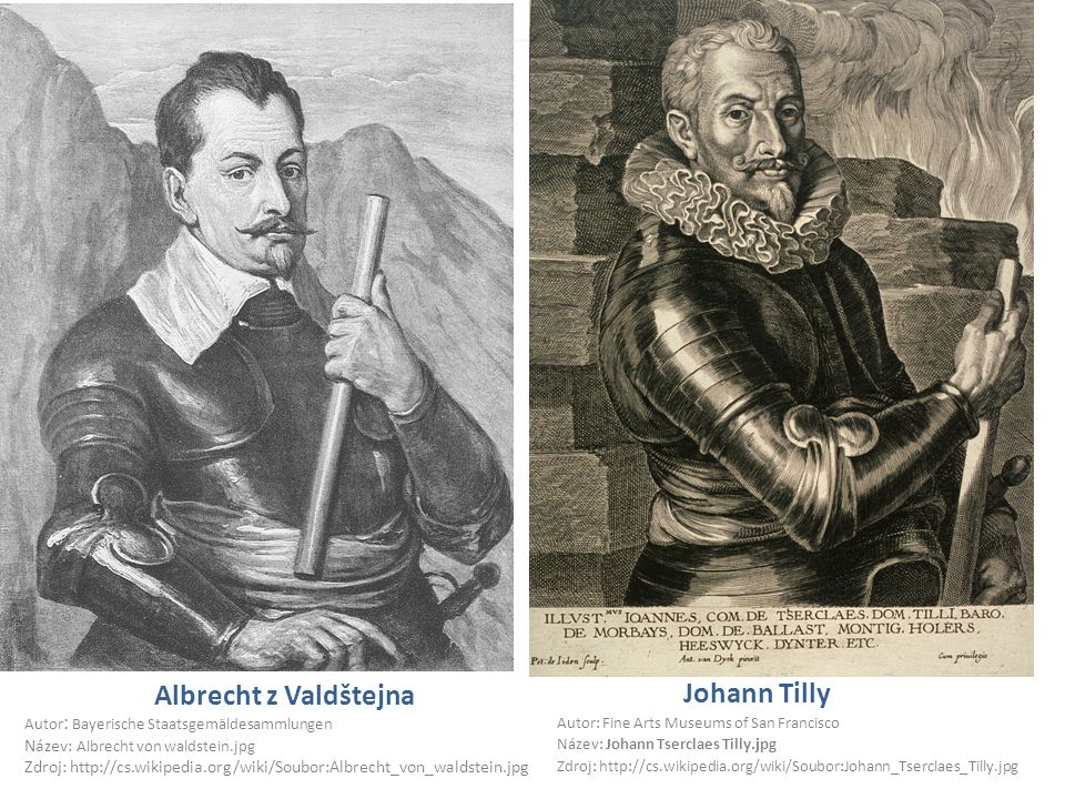 Albrecht z Valdštejna Johann Tilly Autor: Fine Arts Museums of San Francisco Název: Johann Tserclaes Tilly.jpg Zdroj: http://cs.wikipedia.org/wiki/Sou