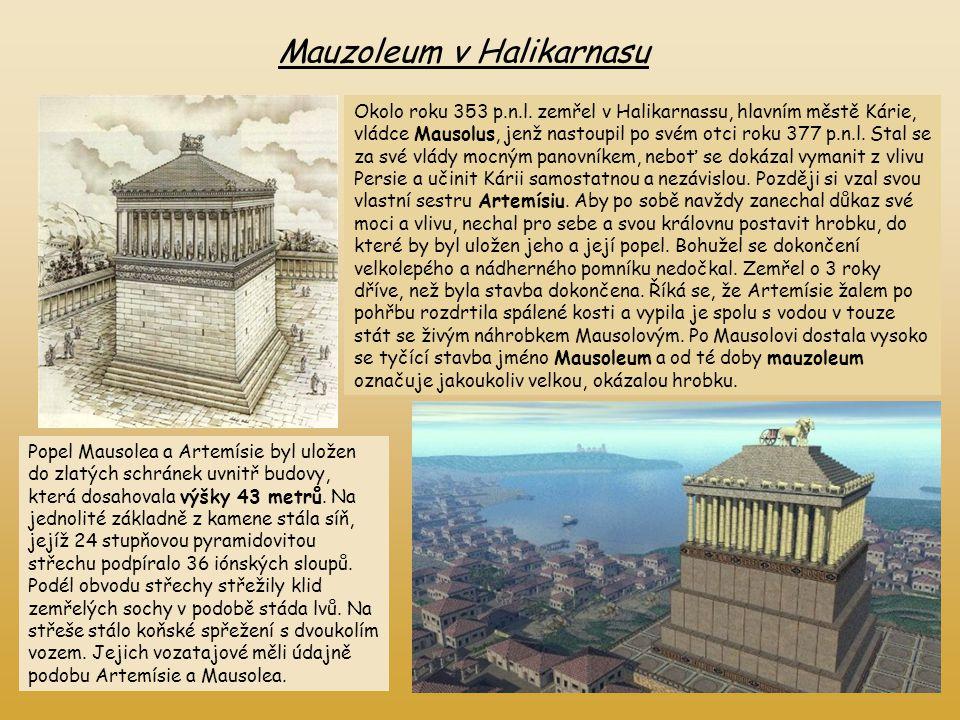 Mauzoleum v Halikarnasu Okolo roku 353 p.n.l. zemřel v Halikarnassu, hlavním městě Kárie, vládce Mausolus, jenž nastoupil po svém otci roku 377 p.n.l.