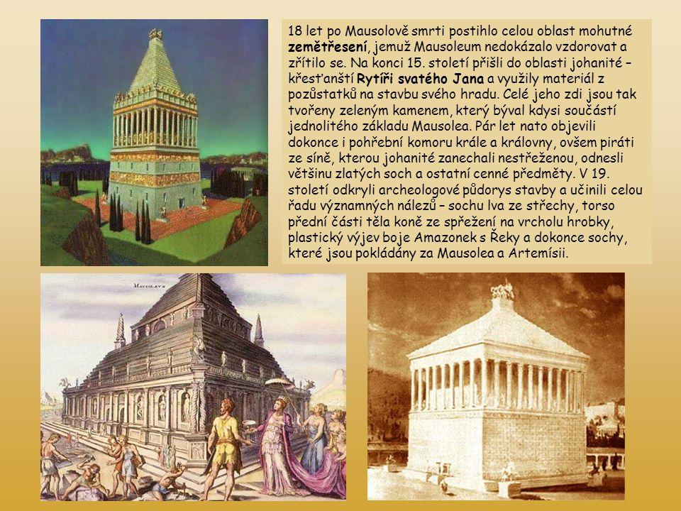 18 let po Mausolově smrti postihlo celou oblast mohutné zemětřesení, jemuž Mausoleum nedokázalo vzdorovat a zřítilo se. Na konci 15. století přišli do