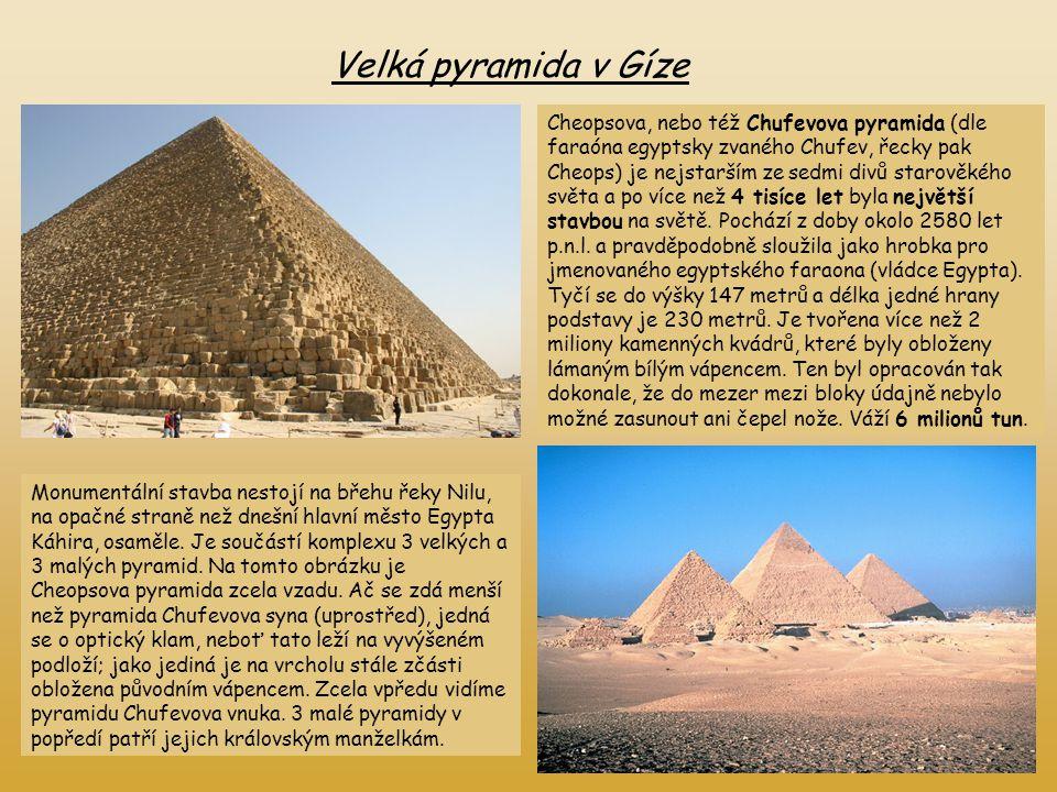 Velká pyramida v Gíze Cheopsova, nebo též Chufevova pyramida (dle faraóna egyptsky zvaného Chufev, řecky pak Cheops) je nejstarším ze sedmi divů staro