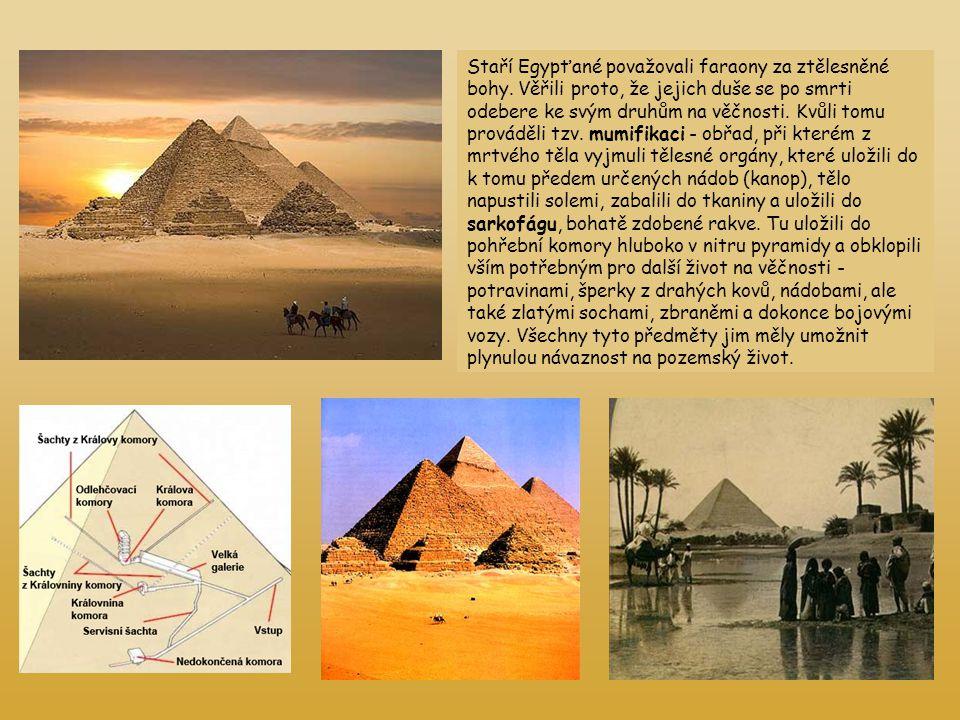 Staří Egypťané považovali faraony za ztělesněné bohy. Věřili proto, že jejich duše se po smrti odebere ke svým druhům na věčnosti. Kvůli tomu prováděl