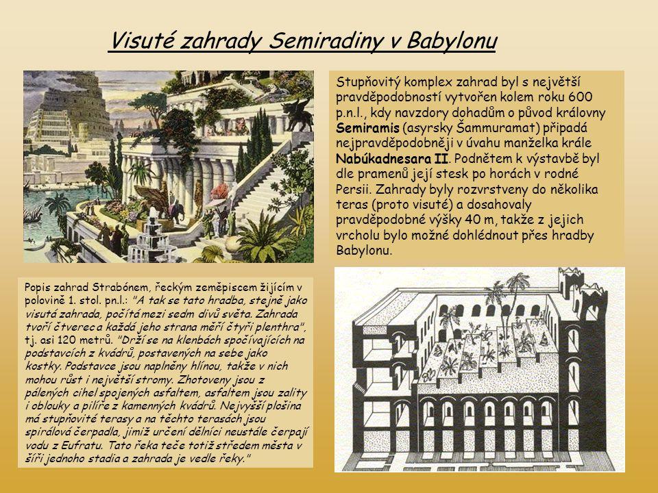 Visuté zahrady Semiradiny v Babylonu Stupňovitý komplex zahrad byl s největší pravděpodobností vytvořen kolem roku 600 p.n.l., kdy navzdory dohadům o