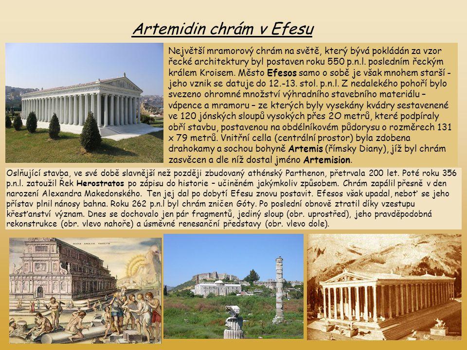 Artemidin chrám v Efesu Největší mramorový chrám na světě, který bývá pokládán za vzor řecké architektury byl postaven roku 550 p.n.l. posledním řecký
