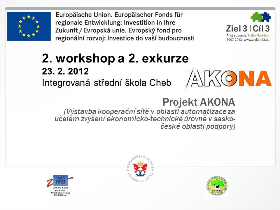 1 HK ČR, 1.7.2014 2. workshop a 2. exkurze 23. 2. 2012 Integrovaná střední škola Cheb Projekt AKONA (Výstavba kooperační sítě v oblasti automatizace z