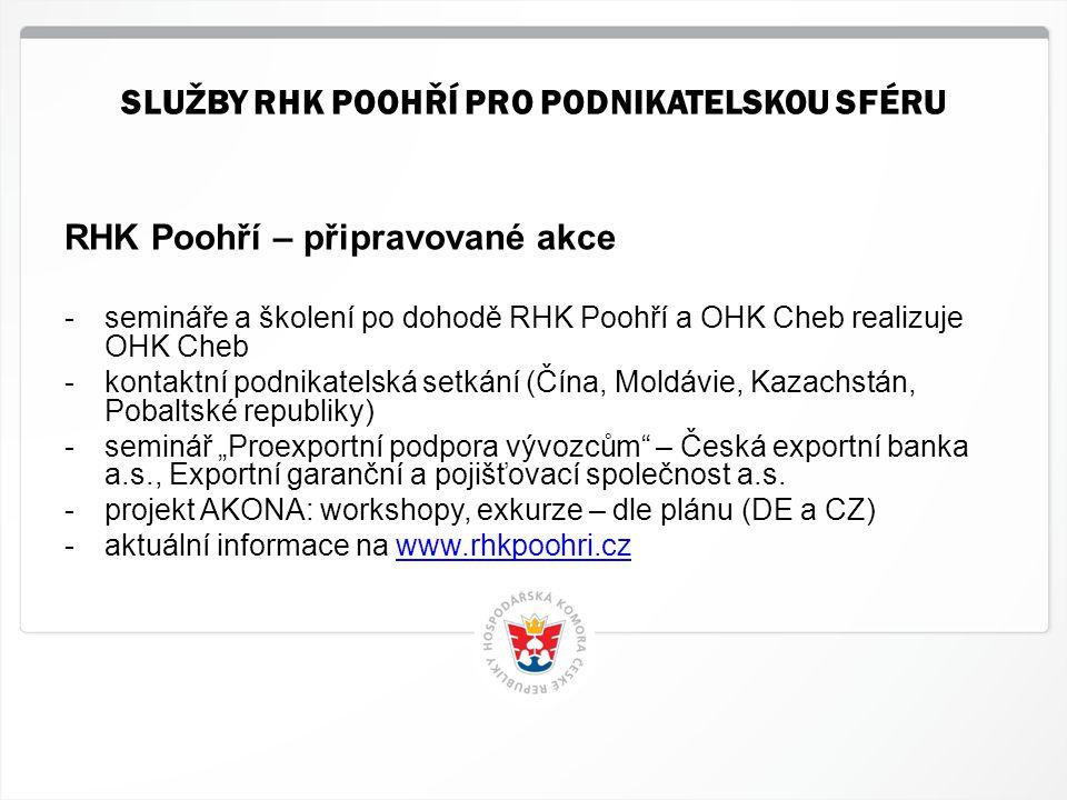 9 HK ČR, 1.7.2014 RHK Poohří – připravované akce -semináře a školení po dohodě RHK Poohří a OHK Cheb realizuje OHK Cheb -kontaktní podnikatelská setká