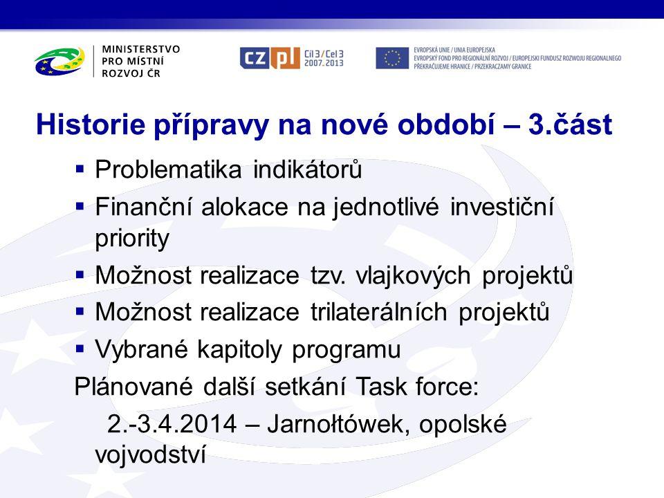 Historie přípravy na nové období – 3.část  Problematika indikátorů  Finanční alokace na jednotlivé investiční priority  Možnost realizace tzv. vlaj