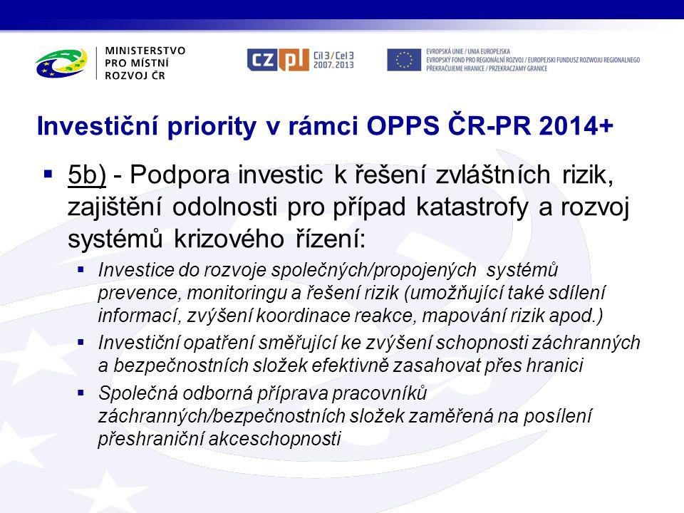 Investiční priority v rámci OPPS ČR-PR 2014+  5b) - Podpora investic k řešení zvláštních rizik, zajištění odolnosti pro případ katastrofy a rozvoj sy