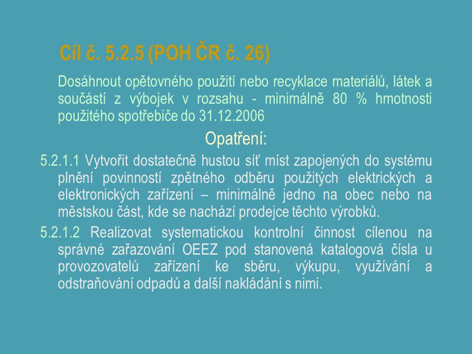 Cíl č. 5.2.5 (POH ČR č. 26) Dosáhnout opětovného použití nebo recyklace materiálů, látek a součástí z výbojek v rozsahu - minimálně 80 % hmotnosti pou