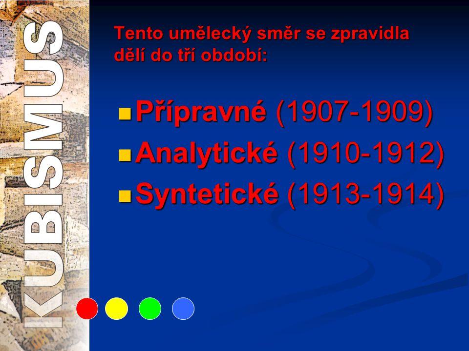 Tento umělecký směr se zpravidla dělí do tří období:  Přípravné (1907-1909)  Analytické (1910-1912)  Syntetické (1913-1914)