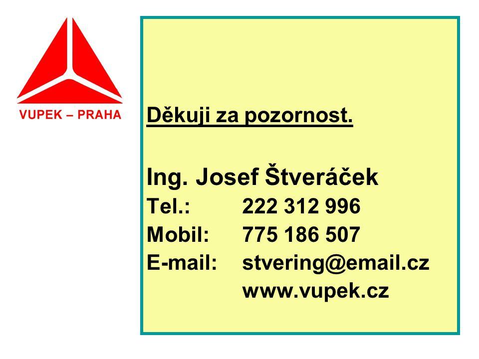 Děkuji za pozornost. Ing. Josef Štveráček Tel.: 222 312 996 Mobil: 775 186 507 E-mail: stvering@email.cz www.vupek.cz