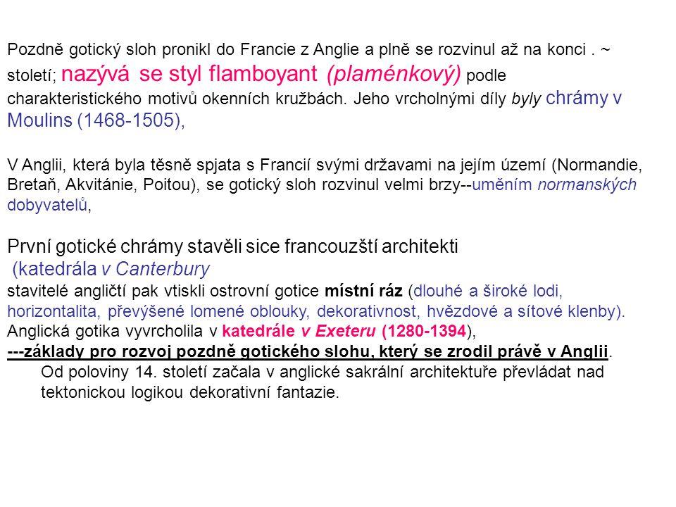 Pozdně gotický sloh pronikl do Francie z Anglie a plně se rozvinul až na konci. ~ století; nazývá se styl flamboyant (plaménkový) podle charakteristic