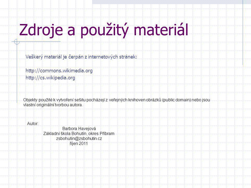 Zdroje a použitý materiál Veškerý materiál je čerpán z internetových stránek: http://commons.wikimedia.org http://cs.wikipedia.org Objekty použité k v