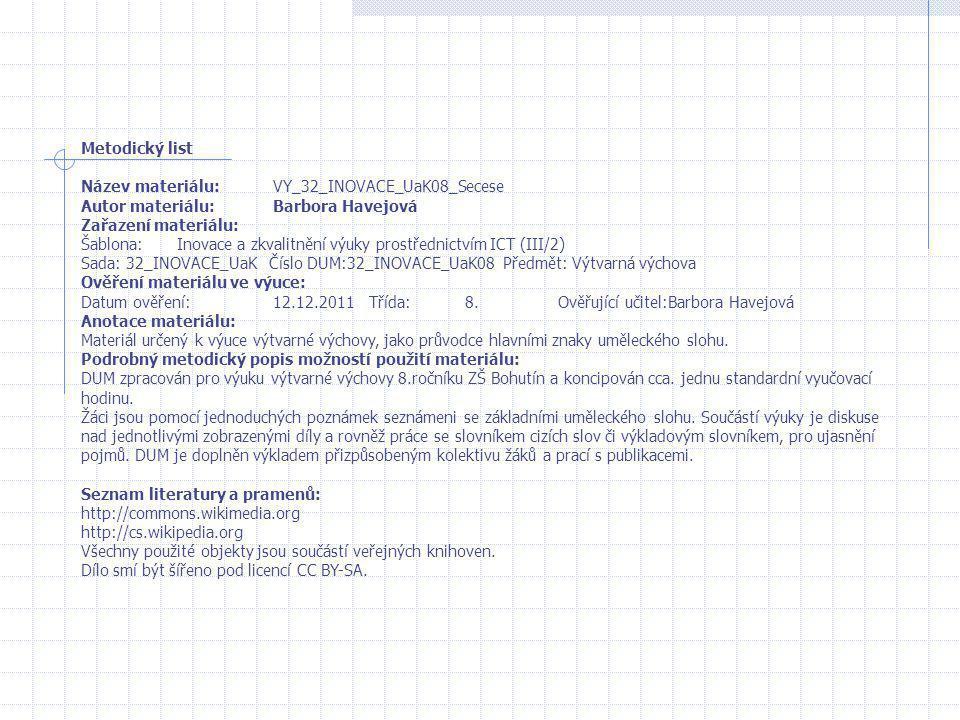 Metodický list Název materiálu:VY_32_INOVACE_UaK08_Secese Autor materiálu:Barbora Havejová Zařazení materiálu: Šablona:Inovace a zkvalitnění výuky pro