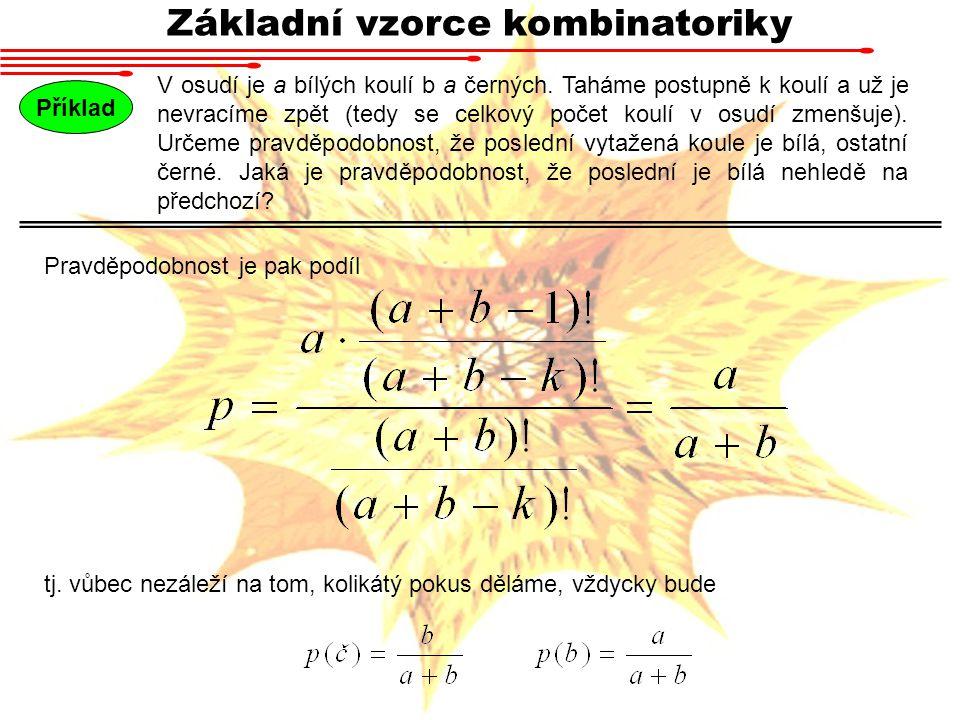 Základní vzorce kombinatoriky V osudí je a bílých koulí b a černých. Taháme postupně k koulí a už je nevracíme zpět (tedy se celkový počet koulí v osu