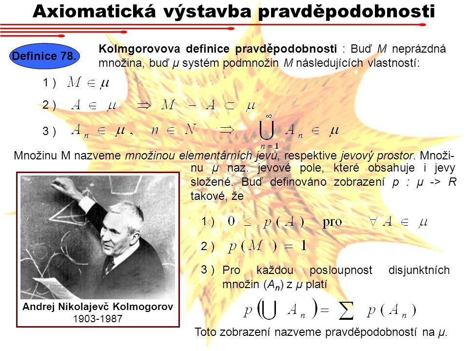 Axiomatická výstavba pravděpodobnosti Definice 78. Kolmgorovova definice pravděpodobnosti : Buď M neprázdná množina, buď μ systém podmnožin M následuj