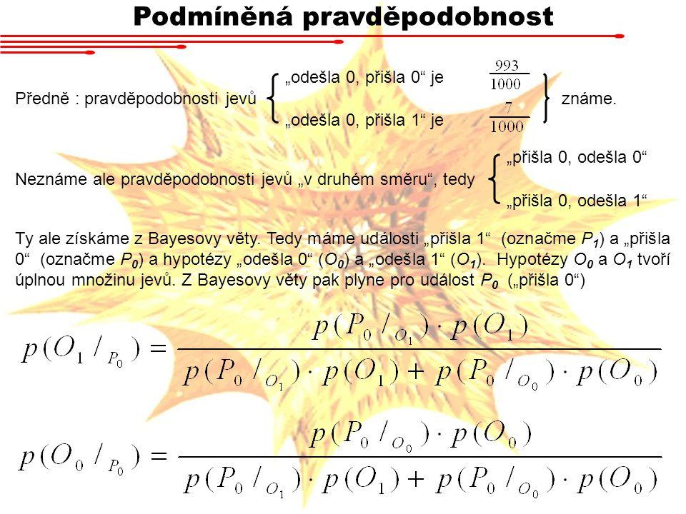 """Podmíněná pravděpodobnost Předně : pravděpodobnosti jevů známe. """"odešla 0, přišla 0"""" je """"odešla 0, přišla 1"""" je Neznáme ale pravděpodobnosti jevů """"v d"""