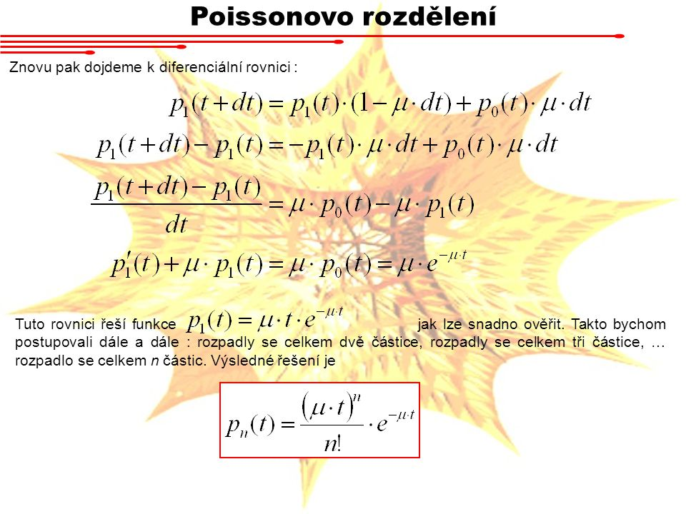 Poissonovo rozdělení Znovu pak dojdeme k diferenciální rovnici : Tuto rovnici řeší funkce jak lze snadno ověřit. Takto bychom postupovali dále a dále