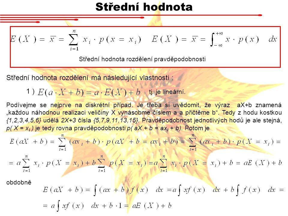 Střední hodnota tj. je lineární. 1 ) Střední hodnota rozdělení pravděpodobnosti Podívejme se nejprve na diskrétní případ. Je třeba si uvědomit, že výr