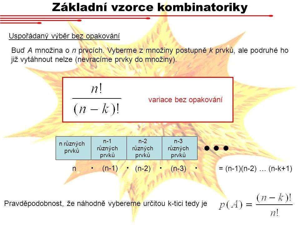 Základní vzorce kombinatoriky Uspořádaný výběr bez opakování variace bez opakování n různých prvků n-1 různých prvků n-2 různých prvků n-3 různých prv