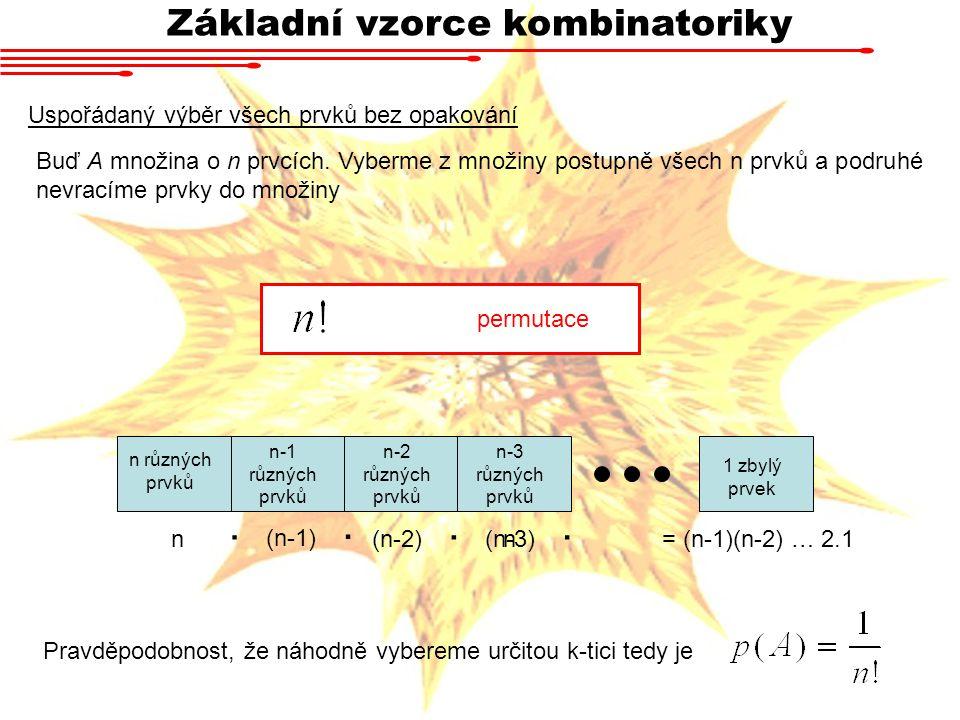 Základní vzorce kombinatoriky Uspořádaný výběr všech prvků bez opakování permutace n různých prvků n-1 různých prvků n-2 různých prvků n-3 různých prv